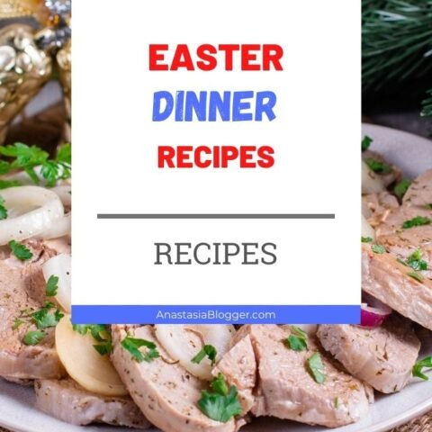 12 Easter Dinner Recipes - Ideas of Traditional Sides and Meat Menus