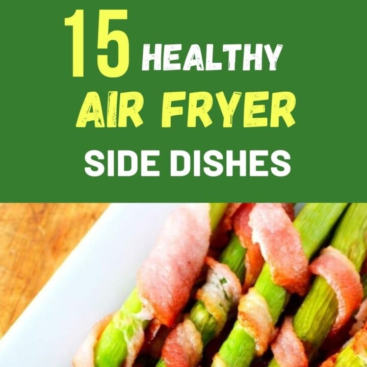 Air Fryer Side Dishes - 15 Healthy Air Fryer Sides
