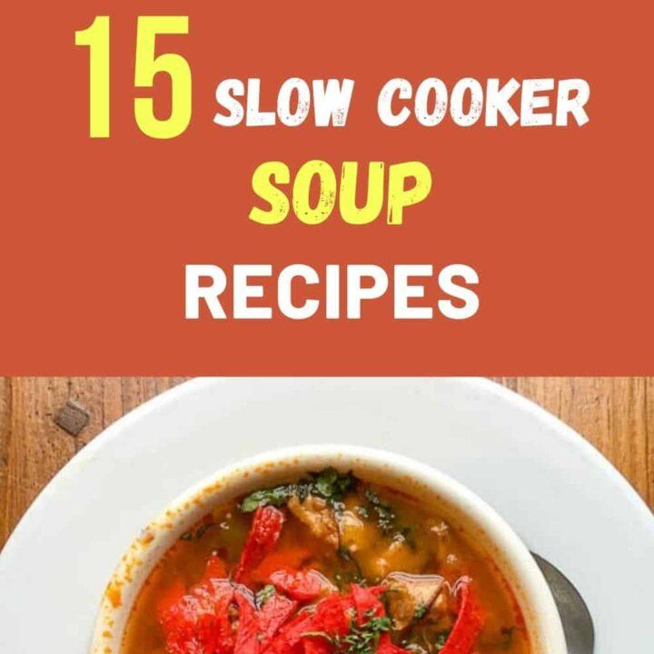 15 Slow Cooker Soup Recipes - Easy Crock Pot Soups