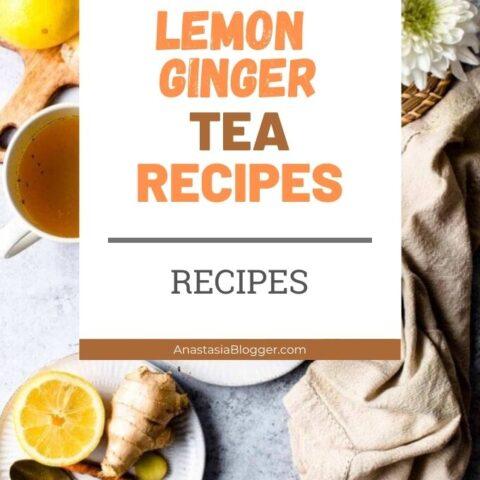 14 Lemon Ginger Tea Recipes and Health Benefits