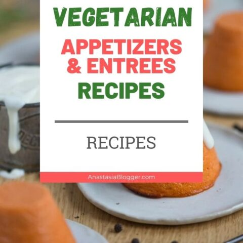 15 Delicious Vegetarian Appetizers and Entrees Recipes