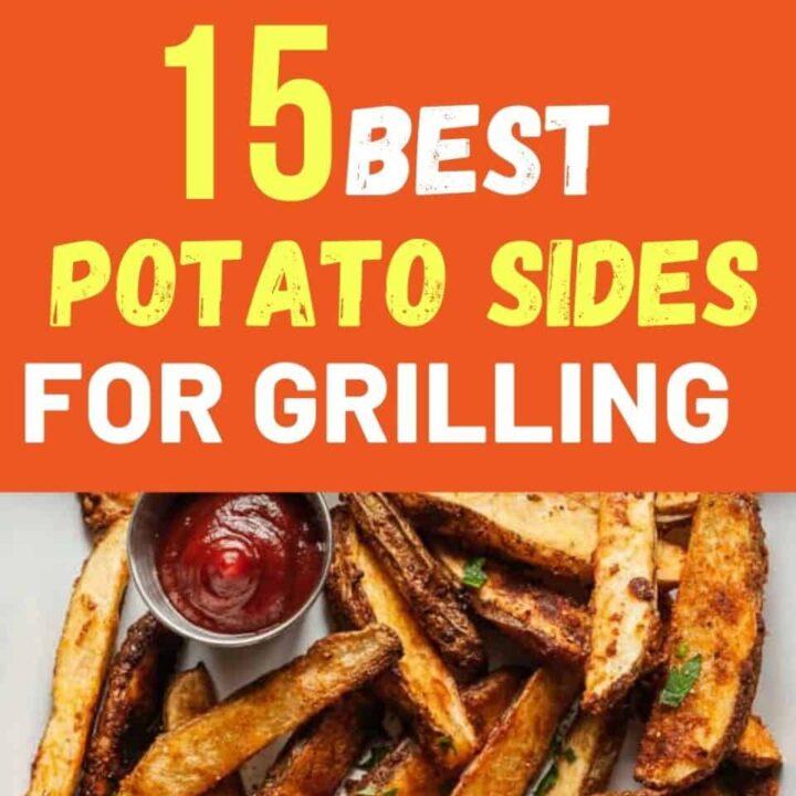 15 Best Potato Sides For Grilling Season