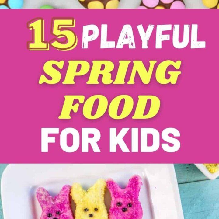 15 Playful Spring Food Ideas For Kids