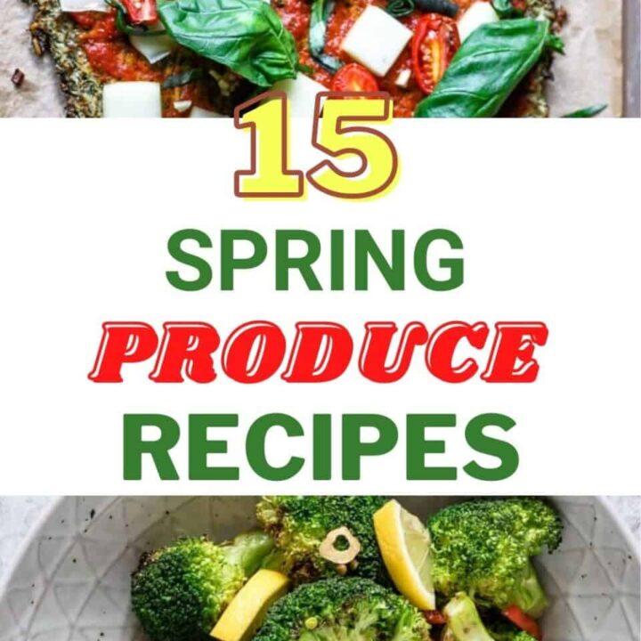 15 Delicious Spring Produce Recipes