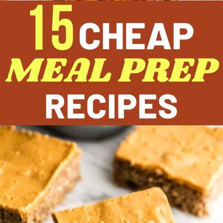 15 Budget-Friendly Meal Prep Recipes